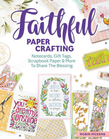 Faithful Papercrafting (Notecards, Gift Tags, Scrapbook Paper & More to Share the Blessing) by Robin Pickens, 9781497203426
