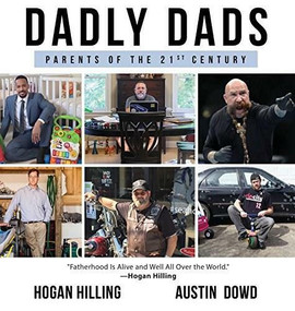 DADLY Dads: Parent of the 21st Century by Hogan Hilling, Austin Dowd, 9781628654189