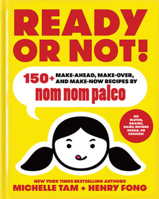 Ready or Not! (150+ Make-Ahead, Make-Over, and Make-Now Recipes by Nom Nom Paleo) by Michelle Tam, Henry Fong, 9781449478292
