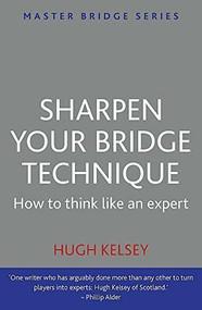 Sharpen Your Bridge Technique by Hugh Kelsey, 9780297869931