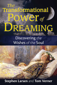 The Transformational Power of Dreaming (Discovering the Wishes of the Soul) by Stephen Larsen, Tom Verner, 9781620555149