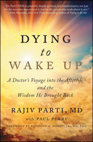 Dying to Wake Up (A Doctor's Voyage into the Afterlife and the Wisdom He Brought Back) by Rajiv Parti, Paul Perry, Raymond Moody, 9781476797328