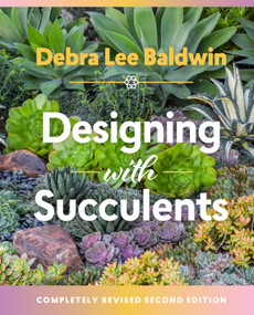 Designing with Succulents by Debra Lee Baldwin, 9781604697087