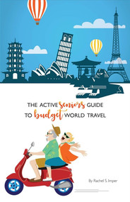 The Active Seniors Guide to Budget World Travel by Rachel S. Imper, 9781543902747