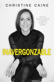 Inavergonzable (Suelta el Equipaje, Rescata Tu Libertad y Cumple Tu Destino) by Christine Caine, 9781629119465