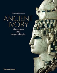 Ancient Ivory (Masterpieces of the Assyrian Empire) by Georgina Herrmann, 9780500051917