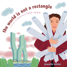 The World Is Not a Rectangle (A Portrait of Architect Zaha Hadid) by Jeanette Winter, Jeanette Winter, 9781481446693