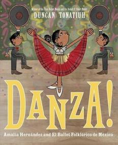 Danza! (Amalia Hernández and El Ballet Folklórico de México) by Duncan Tonatiuh, 9781419725326