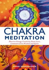 Chakra Meditation (Discovery Energy, Creativity, Focus, Love, Communication, Wisdom, and Spirit) by Swami Saradananda, 9781844834952