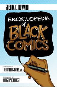 Encyclopedia of Black Comics by Sheena C. Howard, Henry Louis Gates, Jr., Christopher Priest, 9781682751015