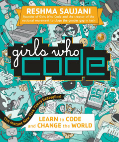 Girls Who Code (Learn to Code and Change the World) by Reshma Saujani, 9780425287538