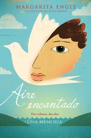 Aire encantado (Enchanted Air) (Dos culturas, dos alas: una memoria) by Margarita Engle, Alexis Romay, 9781534404786