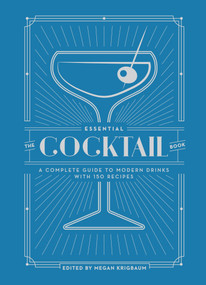 The Essential Cocktail Book (A Complete Guide to Modern Drinks with 150 Recipes) by Megan Krigbaum, 9780399579318