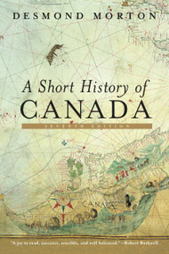 A Short History of Canada (Seventh Edition) by Desmond Morton, 9780771060021