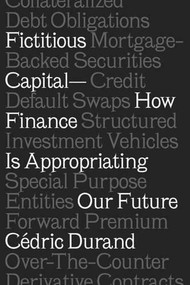 Fictitious Capital (How Finance Is Appropriating Our Future) - 9781786632845 by Cedric Durand, David Broder, 9781786632845