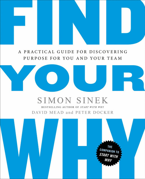 Find Your Why (A Practical Guide for Discovering Purpose for You and Your Team) by Simon Sinek, David Mead, Peter Docker, 9780143111726