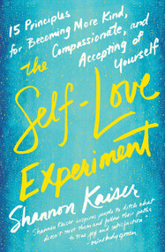 The Self-Love Experiment (Fifteen Principles for Becoming More Kind, Compassionate, and Accepting of Yourself) by Shannon Kaiser, 9780143130697