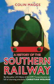 A History of the Southern Railway by Colin Maggs, 9781445652719