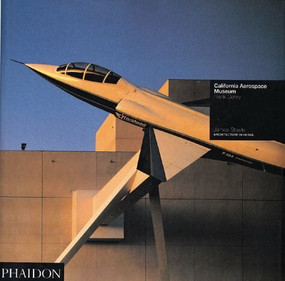 California Aerospace Museum (Frank Gehry: Architecture in Detail) by James Steele, 9780714827810