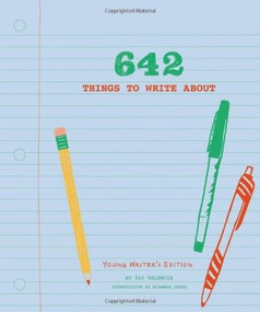 642 Things to Write About: Young Writer's Edition ((Creative Writing Prompts, Writing Prompt Journal, Things to Write About for Kids and Teens)) by 826 Valencia, Miranda Tsang, 9781452127842