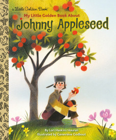 My Little Golden Book About Johnny Appleseed by Lori Haskins Houran, Geneviève Godbout, 9780399555909