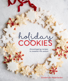Holiday Cookies (Showstopping Recipes to Sweeten the Season [A Baking Book]) by Elisabet der Nederlanden, 9780399580253