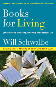 Books for Living (Some Thoughts on Reading, Reflecting, and Embracing Life) by Will Schwalbe, 9780804172752