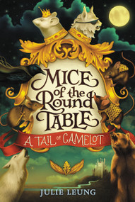 Mice of the Round Table #1: A Tail of Camelot - 9780062404008 by Julie Leung, Lindsey Carr, 9780062404008