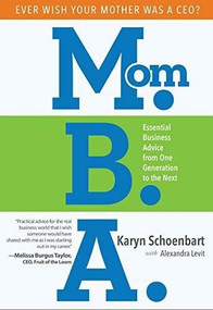 Mom.B.A. (Essential Business Advice from One Generation to the Next) by Karyn Schoenbart, Alexandra Levit, 9781628654585