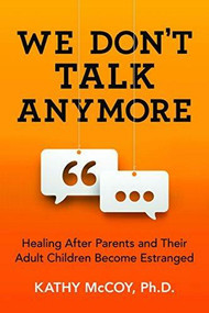 We Don't Talk Anymore (Healing after Parents and Their Adult Children Become Estranged) by Kathy McCoy, 9781492651130