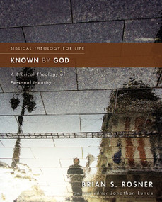 Known by God (A Biblical Theology of Personal Identity) by Brian S. Rosner, Jonathan Lunde, 9780310499824