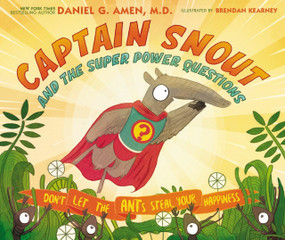 Captain Snout and the Super Power Questions (Don't Let the ANTs Steal Your Happiness) by Dr. Daniel Amen, Brendan Kearney, 9780310758327