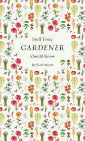 Stuff Every Gardener Should Know (Miniature Edition) by Scott Meyer, 9781594749568