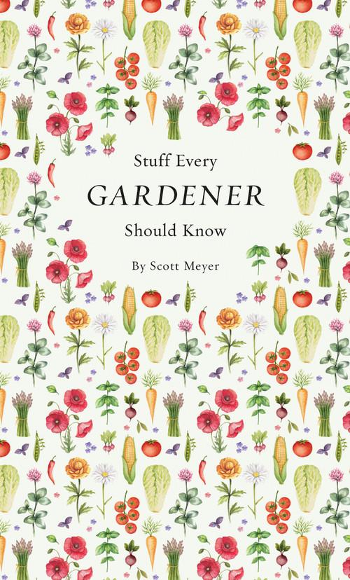 Stuff Every Gardener Should Know (Miniature Edition) by Scott Meyer, 9781594749568