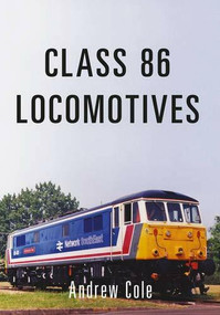 Class 86 Locomotives by Andrew Cole, 9781445662084
