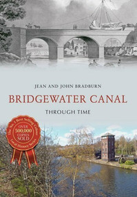 Bridgewater Canal Through Time by Jean & John Bradburn, 9781445659268