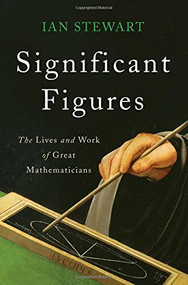 Significant Figures (The Lives and Work of Great Mathematicians) by Ian Stewart, 9780465096121