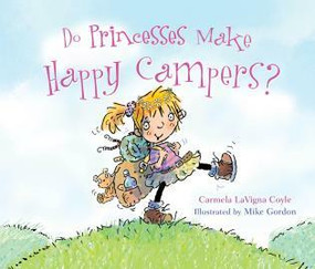 Do Princesses Make Happy Campers? by Carmela LaVigna Coyle, Mike Gordon, 9781630760540