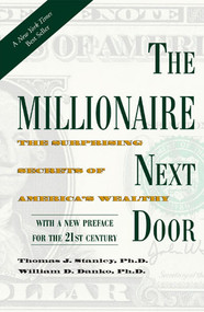 The Millionaire Next Door (The Surprising Secrets of America's Wealthy) - 9781589795471 by Thomas J. Stanley, Ph.D., William D. Danko, Ph.D, 9781589795471