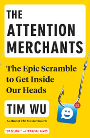 The Attention Merchants (The Epic Scramble to Get Inside Our Heads) - 9780804170048 by Tim Wu, 9780804170048