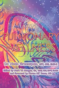 Ultimate Pulmonary Wellness by Noah Greenspan, Mark W. Mangus, Norma MT Braun, 9781543908435