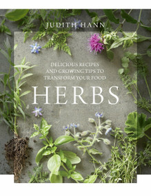 Herbs (Delicious Recipes and Growing Tips to Transform Your Food) by Judith Hann, 9781848992825