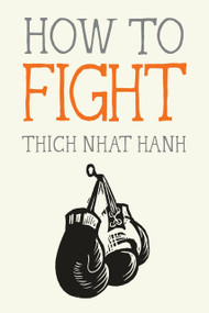 How to Fight (Miniature Edition) by Thich Nhat Hanh, Jason DeAntonis, 9781941529867