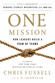 One Mission (How Leaders Build a Team of Teams) by Chris Fussell, C. W. Goodyear, General Stanley McChrystal, 9780735211353