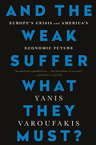 And the Weak Suffer What They Must? (Europe's Crisis and America's Economic Future) - 9781568585994 by Yanis Varoufakis, 9781568585994