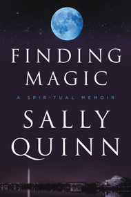 Finding Magic (A Spiritual Memoir) by Sally Quinn, 9780062315502