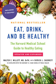 Eat, Drink, and Be Healthy (The Harvard Medical School Guide to Healthy Eating) by Walter Willett, P.J. Skerrett, 9781501164774