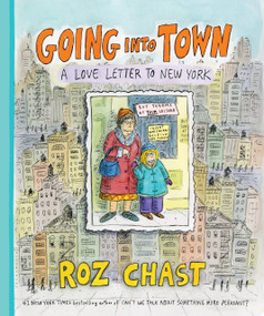 Going Into Town (A Love Letter to New York) by Roz Chast, 9781620403211