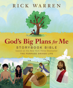God's Big Plans for Me Storybook Bible (Based on the New York Times Bestseller The Purpose Driven Life) by Rick Warren, 9780310750390