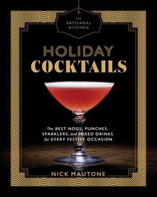 The Artisanal Kitchen: Holiday Cocktails (The Best Nogs, Punches, Sparklers, and Mixed Drinks for Every Festive Occasion) by Nick Mautone, 9781579658038
